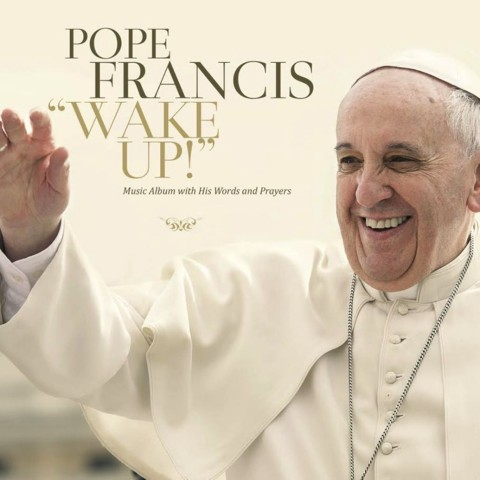 Pope Francis - Papa Francesco - Wake Up