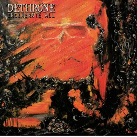 Dethrone - Incinerate All