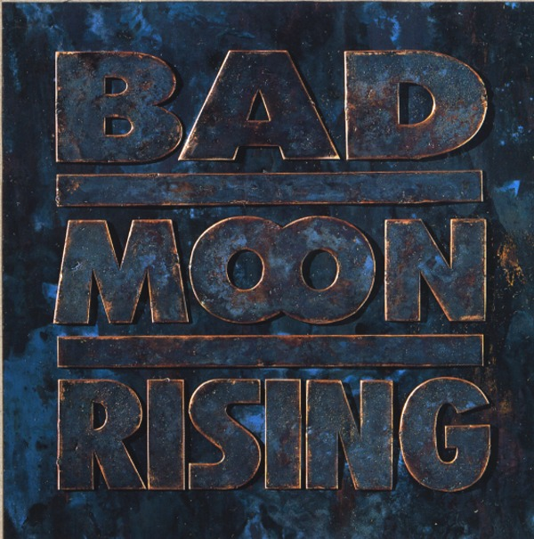 BAD MOON RISING - Bad Moon Rising